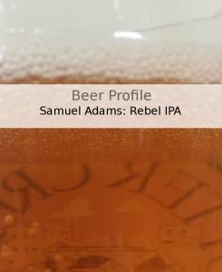 Beer Profile: Samuel Adams Rebel IPA