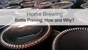 Bottle Priming Your Home Brew – How And Why